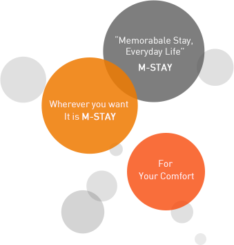 Memorable Stay Everyday Life, Wherever you want It is M-STAY, For Your Comfort